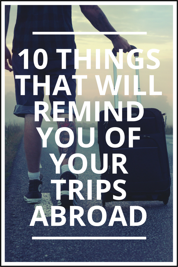 10 Things That Will Remind You of Your Trips Abroad.png