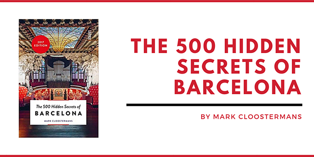 THE 500 HIDDEN SECRETS OF BARCELONA BY MARK CLOOSTERMANS