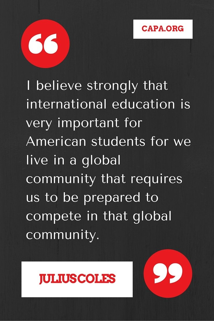 I_believe_strongly_that_international_education_is_very_important_for_American_students_for_we_live_in_a_global_community_that_requires_us_to_be_prepared_to_compete_in_that_global_community._2.jpg