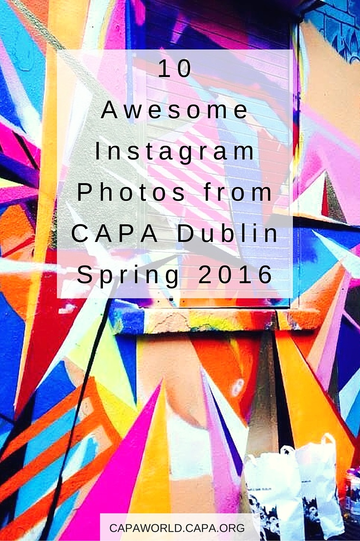 10 Awesome Dublin Instagram Photos from Spring Semester 2016