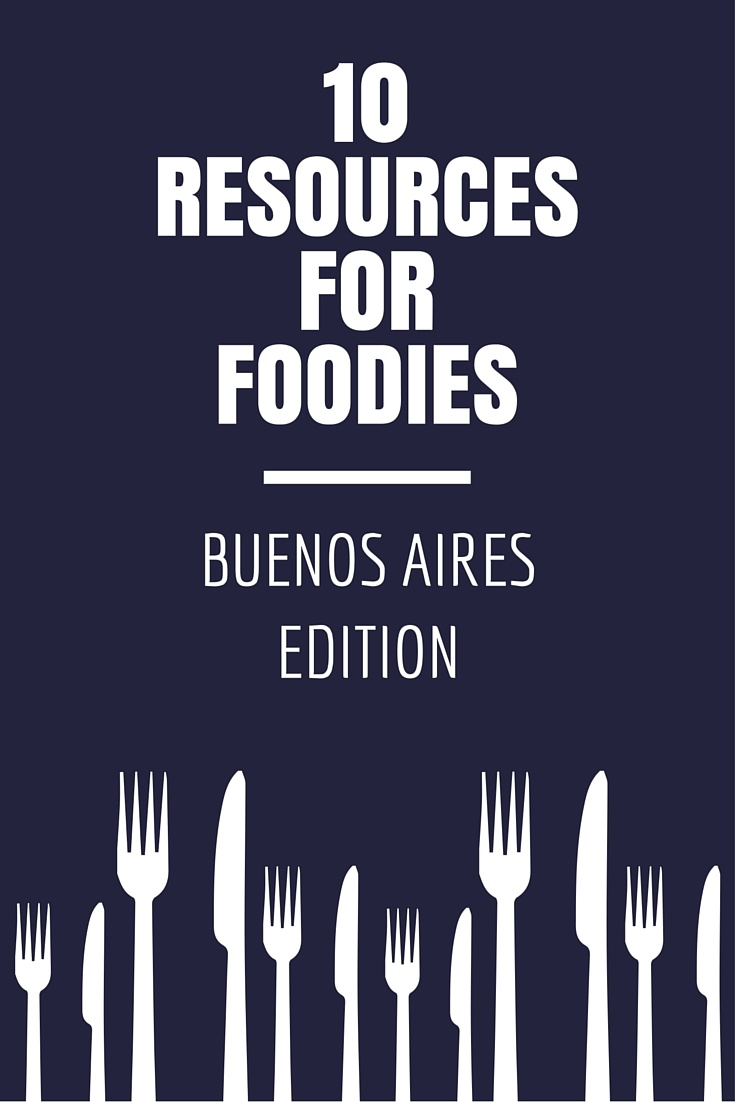 10 Resources for Foodies: Buenos Aires Edition