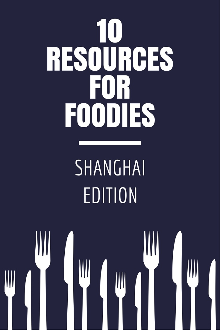 10 Resources for Foodies: Shanghai Edition