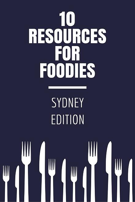 10 Resources for Foodies: Sydney Edition