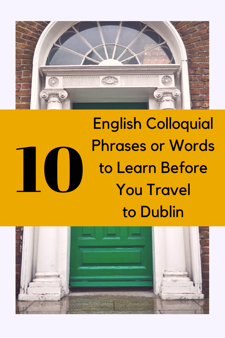 10 English Colloquial Phrases to Learn Before You Travel to Dublin.png